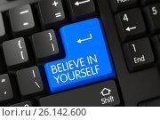 Купить «Believe In Yourself CloseUp of Blue Keyboard Keypad. 3d», иллюстрация № 26142600 (c) Илья Урядников / Фотобанк Лори