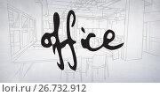 Купить «Office text over office drawing», фото № 26732912, снято 10 июля 2020 г. (c) Wavebreak Media / Фотобанк Лори