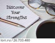 Купить «Discover your strengths text written on page with glasses and coffee», фото № 26733480, снято 15 декабря 2018 г. (c) Wavebreak Media / Фотобанк Лори