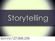 Купить «Storytelling - business concept with text», фото № 27006236, снято 7 августа 2015 г. (c) easy Fotostock / Фотобанк Лори