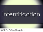 Купить «Intentification - business concept with text», фото № 27006736, снято 7 августа 2015 г. (c) easy Fotostock / Фотобанк Лори