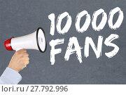 Купить «10000 fans likes social media networks concept of megafon», фото № 27792996, снято 17 июля 2018 г. (c) PantherMedia / Фотобанк Лори