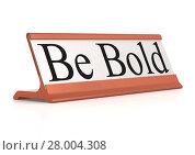 Купить «Be Bold table tag», фото № 28004308, снято 21 сентября 2018 г. (c) PantherMedia / Фотобанк Лори