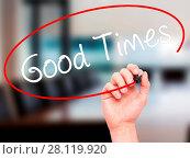 Купить «Man Hand writing Good Times with black marker on visual screen», фото № 28119920, снято 29 мая 2020 г. (c) easy Fotostock / Фотобанк Лори