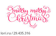 Купить «Red Merry merry Christmas vintage calligraphy lettering vector text isolated on white background. For holiday art design, mockup brochure style», иллюстрация № 29435316 (c) Happy Letters / Фотобанк Лори