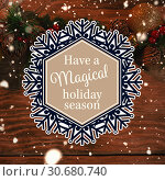 "Купить «Composite image of snowflake ""have a magical holiday season""», фото № 30680740, снято 18 июля 2019 г. (c) Wavebreak Media / Фотобанк Лори"