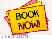 Купить «Conceptual hand writing showing Book Now Motivational Call. Business photo showcasing Make a reservation in hotel flight accommodation», фото № 31269748, снято 27 марта 2018 г. (c) easy Fotostock / Фотобанк Лори