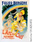 Poster for l'Arc-en-Ciel, ballet pantomime représenté aux Folies-Bergère. Chéret, Jules (1836-1932), French painter and lithographer who became a master... (2016 год). Редакционное фото, фотограф Artokoloro / age Fotostock / Фотобанк Лори