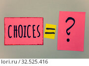 Купить «Conceptual hand writing showing Choices. Business photo text Preference Discretion Inclination Distinguish Options Selection Paper equal sign question marks beige background doubt message», фото № 32525416, снято 25 мая 2020 г. (c) easy Fotostock / Фотобанк Лори