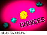 Купить «Text sign showing Choices. Conceptual photo Preference Discretion Inclination Distinguish Options Selection Ideas concept pink background crumpled papers several tries trial error», фото № 32535340, снято 25 мая 2020 г. (c) easy Fotostock / Фотобанк Лори