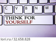 Купить «Writing note showing Think For Yourself. Business photo showcasing Have an independent Mind Attitude Make your own decisions written white keyboard key with copy space Top view.», фото № 32658828, снято 13 июля 2020 г. (c) easy Fotostock / Фотобанк Лори