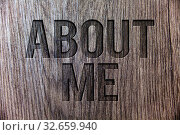 Купить «Conceptual hand writing showing About Me. Business photo showcasing Personality Behavior Attitude Character Individual Etiquette Manner Wooden background vintage wood board message ideas feelings», фото № 32659940, снято 23 января 2020 г. (c) easy Fotostock / Фотобанк Лори