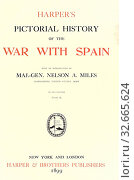 Harper's pictorial history of the war with Spain, : Miles, Nelson Appleton, 1839-1925. Редакционное фото, фотограф ARTOKOLORO QUINT LOX LIMITED / age Fotostock / Фотобанк Лори