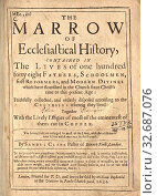 Купить «The marrow of ecclesiastical history : contained in the lives of one hundred forty eight fathers, schoolmen, first reformers, and modern divines which...», фото № 32687076, снято 26 февраля 2020 г. (c) age Fotostock / Фотобанк Лори