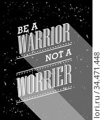 Inspirational quote. Be A Warrior Not A Worrier. Wise saying poster. Стоковое фото, фотограф Zoonar.com/Ruslan Gilmanshin / age Fotostock / Фотобанк Лори