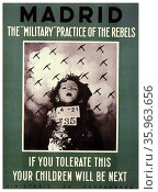 Madrid : The military' practice of the rebels. If you tolerate this, your children will be next. Ministerio de Propaganda. Редакционное фото, агентство World History Archive / Фотобанк Лори
