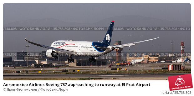 Aeromexico Airlines Boeing 787 approaching to runway at El Prat Airport (2020 год). Редакционное фото, фотограф Яков Филимонов / Фотобанк Лори