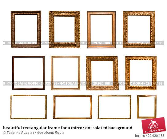 Купить «beautiful rectangular frame for a mirror on isolated background», фото № 29920188, снято 17 февраля 2019 г. (c) Татьяна Яцевич / Фотобанк Лори