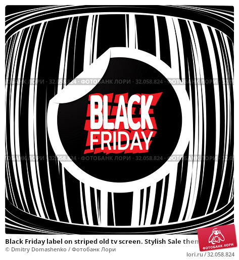 Black Friday label on striped old tv screen. Stylish Sale theme. Template for use on flyer, poster, booklet, banner. Vector. Стоковая иллюстрация, иллюстратор Dmitry Domashenko / Фотобанк Лори