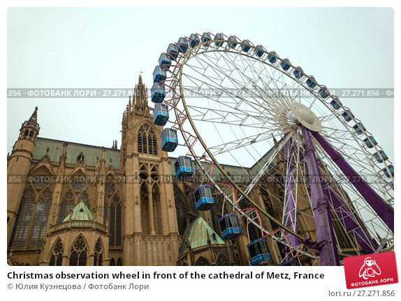 Купить «Christmas observation wheel in front of the cathedral of Metz, France», фото № 27271856, снято 7 января 2017 г. (c) Юлия Кузнецова / Фотобанк Лори