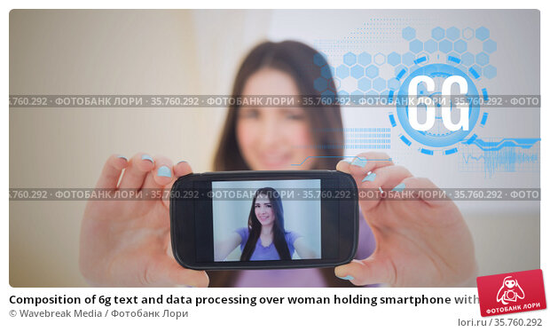 Composition of 6g text and data processing over woman holding smartphone with picture of herself. Стоковое фото, агентство Wavebreak Media / Фотобанк Лори