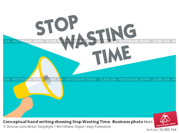 Conceptual hand writing showing Stop Wasting Time. Business photo text Organizing Management Schedule lets do it Start Now Symbol alarming speaker signals indication warning announcement. Стоковое фото, фотограф Zoonar.com/Artur Szczybylo / easy Fotostock / Фотобанк Лори