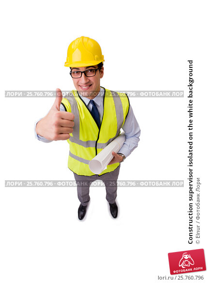 Купить «Construction supervisor isolated on the white background», фото № 25760796, снято 11 ноября 2016 г. (c) Elnur / Фотобанк Лори