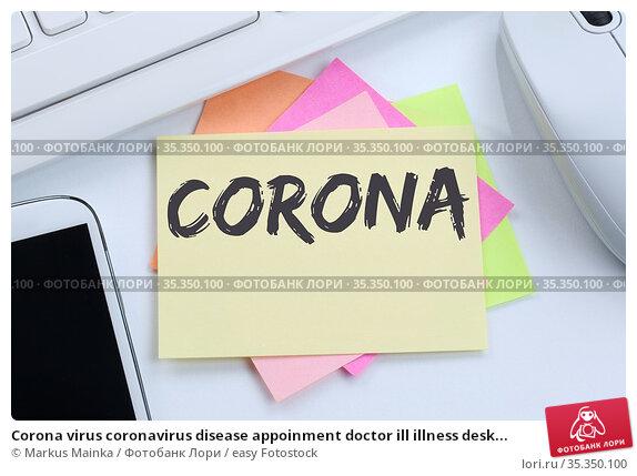 Corona virus coronavirus disease appoinment doctor ill illness desk... Стоковое фото, фотограф Markus Mainka / easy Fotostock / Фотобанк Лори