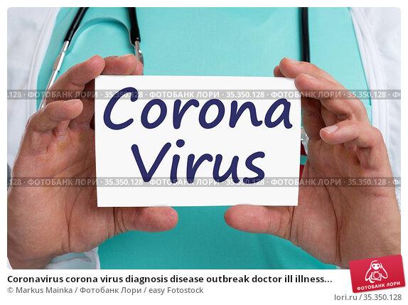 Coronavirus corona virus diagnosis disease outbreak doctor ill illness... Стоковое фото, фотограф Markus Mainka / easy Fotostock / Фотобанк Лори
