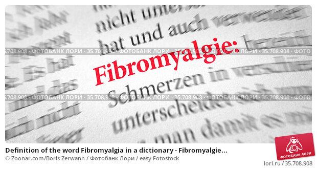 Definition of the word Fibromyalgia in a dictionary - Fibromyalgie... Стоковое фото, фотограф Zoonar.com/Boris Zerwann / easy Fotostock / Фотобанк Лори