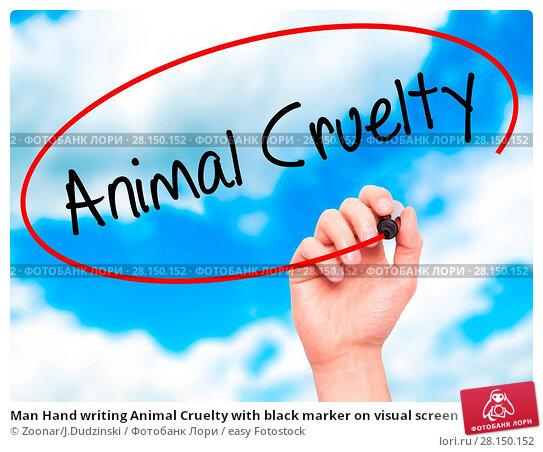 Купить «Man Hand writing Animal Cruelty with black marker on visual screen», фото № 28150152, снято 21 июня 2018 г. (c) easy Fotostock / Фотобанк Лори