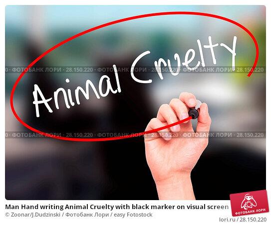 Купить «Man Hand writing Animal Cruelty with black marker on visual screen», фото № 28150220, снято 21 июня 2018 г. (c) easy Fotostock / Фотобанк Лори