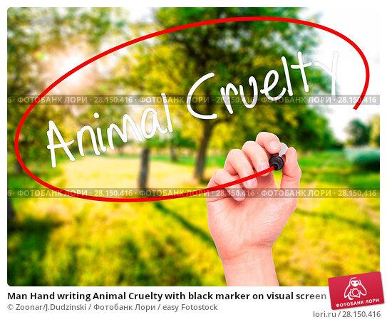Купить «Man Hand writing Animal Cruelty with black marker on visual screen», фото № 28150416, снято 19 июня 2018 г. (c) easy Fotostock / Фотобанк Лори