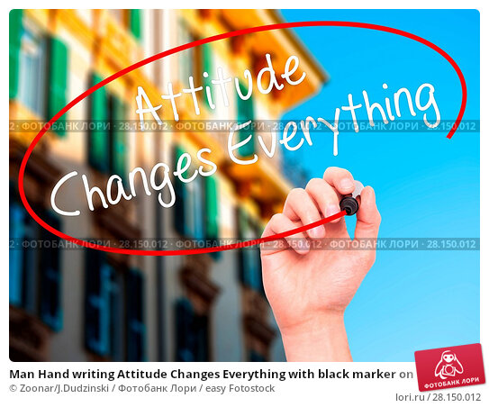 Купить «Man Hand writing Attitude Changes Everything with black marker on visual screen», фото № 28150012, снято 21 июня 2018 г. (c) easy Fotostock / Фотобанк Лори