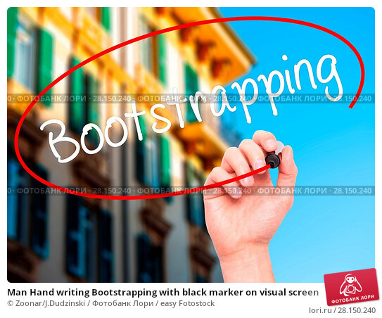 Купить «Man Hand writing Bootstrapping with black marker on visual screen», фото № 28150240, снято 19 июня 2018 г. (c) easy Fotostock / Фотобанк Лори