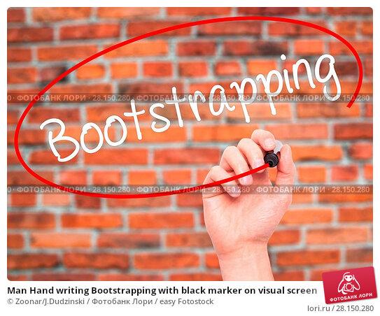Купить «Man Hand writing Bootstrapping with black marker on visual screen», фото № 28150280, снято 21 июня 2018 г. (c) easy Fotostock / Фотобанк Лори