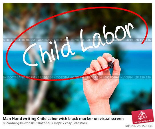 Купить «Man Hand writing Child Labor with black marker on visual screen», фото № 28150136, снято 22 июня 2018 г. (c) easy Fotostock / Фотобанк Лори