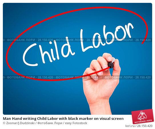Купить «Man Hand writing Child Labor with black marker on visual screen», фото № 28150420, снято 21 июня 2018 г. (c) easy Fotostock / Фотобанк Лори