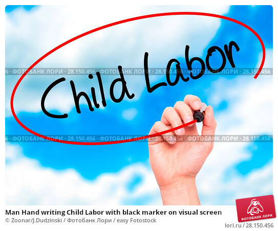 Купить «Man Hand writing Child Labor with black marker on visual screen», фото № 28150456, снято 18 июня 2018 г. (c) easy Fotostock / Фотобанк Лори