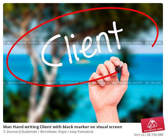 Купить «Man Hand writing Client with black marker on visual screen», фото № 28150080, снято 19 июня 2018 г. (c) easy Fotostock / Фотобанк Лори