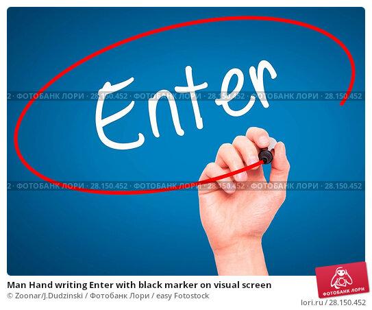 Купить «Man Hand writing Enter with black marker on visual screen», фото № 28150452, снято 18 июня 2018 г. (c) easy Fotostock / Фотобанк Лори