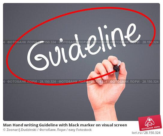 Купить «Man Hand writing Guideline with black marker on visual screen», фото № 28150324, снято 21 июня 2018 г. (c) easy Fotostock / Фотобанк Лори