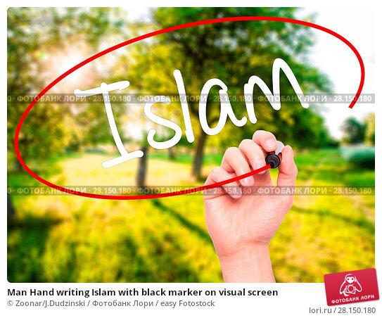 Купить «Man Hand writing Islam with black marker on visual screen», фото № 28150180, снято 19 июня 2018 г. (c) easy Fotostock / Фотобанк Лори