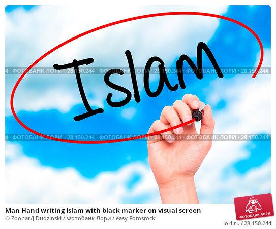 Купить «Man Hand writing Islam with black marker on visual screen», фото № 28150244, снято 19 июня 2018 г. (c) easy Fotostock / Фотобанк Лори