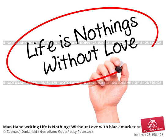 Купить «Man Hand writing Life is Nothings Without Love with black marker on visual screen», фото № 28150428, снято 20 июня 2018 г. (c) easy Fotostock / Фотобанк Лори