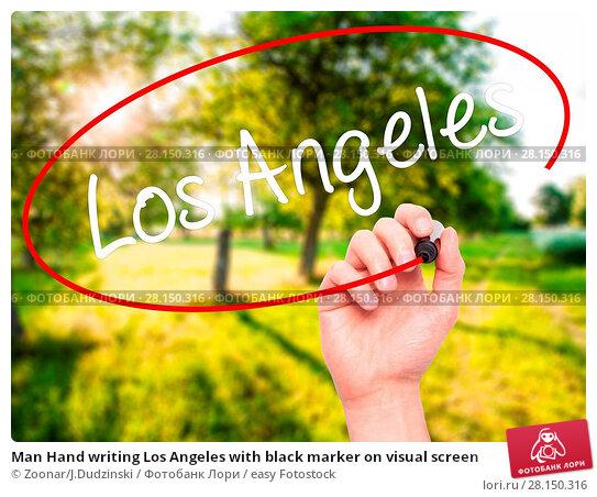 Купить «Man Hand writing Los Angeles with black marker on visual screen», фото № 28150316, снято 19 июня 2018 г. (c) easy Fotostock / Фотобанк Лори