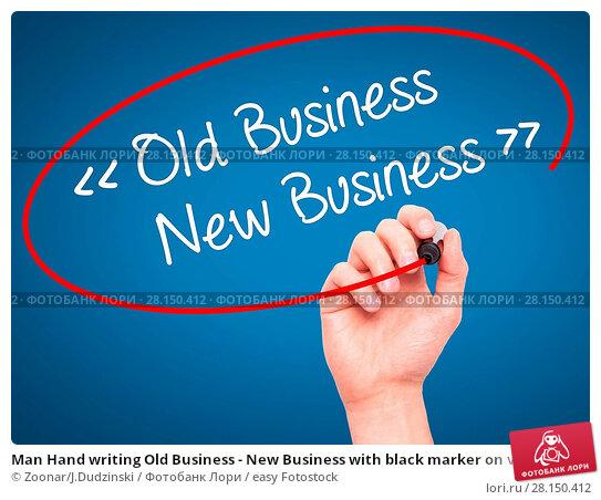 Купить «Man Hand writing Old Business - New Business with black marker on visual screen», фото № 28150412, снято 21 июня 2018 г. (c) easy Fotostock / Фотобанк Лори