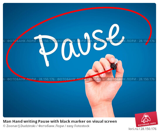 Купить «Man Hand writing Pause with black marker on visual screen», фото № 28150176, снято 21 июня 2018 г. (c) easy Fotostock / Фотобанк Лори