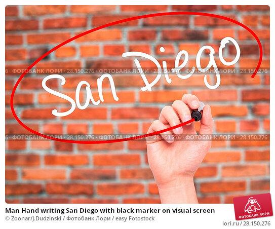 Купить «Man Hand writing San Diego with black marker on visual screen», фото № 28150276, снято 19 июня 2018 г. (c) easy Fotostock / Фотобанк Лори