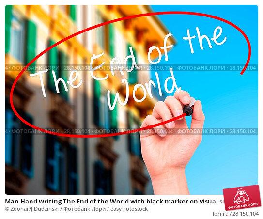 Купить «Man Hand writing The End of the World with black marker on visual screen», фото № 28150104, снято 19 июня 2018 г. (c) easy Fotostock / Фотобанк Лори